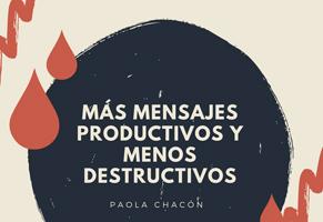 Más mensajes productivos y menos destructivos